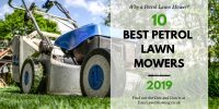 Top 10 Best Petrol Lawn Mowers UK 2019